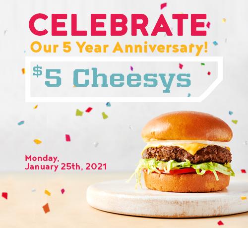 MONDAY 5 Year Anniversary = $5 Cheesy Burgers!